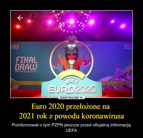 Euro 2020 przełożone na 2021 rok z powodu koronawirusa – Poinformował o tym PZPN jeszcze przed oficjalną informacją UEFA
