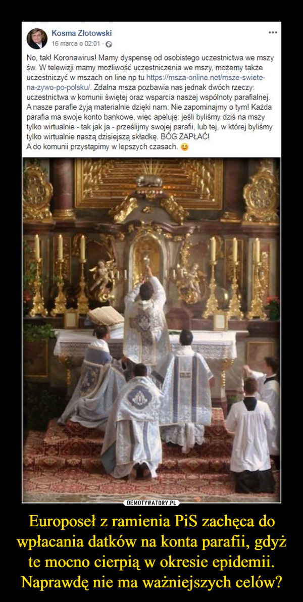 Europoseł z ramienia PiS zachęca do wpłacania datków na konta parafii, gdyż te mocno cierpią w okresie epidemii. Naprawdę nie ma ważniejszych celów? –