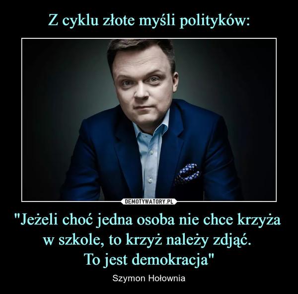 """""""Jeżeli choć jedna osoba nie chce krzyża w szkole, to krzyż należy zdjąć. To jest demokracja"""" – Szymon Hołownia"""