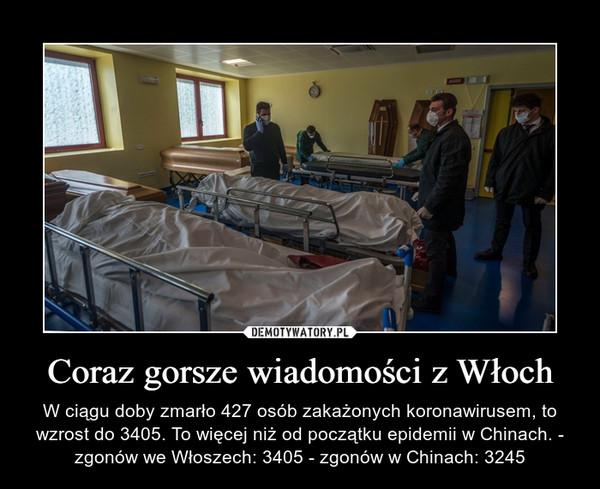 Coraz gorsze wiadomości z Włoch – W ciągu doby zmarło 427 osób zakażonych koronawirusem, to wzrost do 3405. To więcej niż od początku epidemii w Chinach. - zgonów we Włoszech: 3405 - zgonów w Chinach: 3245