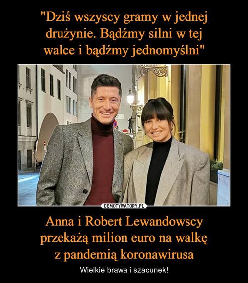 """""""Dziś wszyscy gramy w jednej drużynie. Bądźmy silni w tej walce i bądźmy jednomyślni"""" Anna i Robert Lewandowscy przekażą milion euro na walkę z pandemią koronawirusa"""