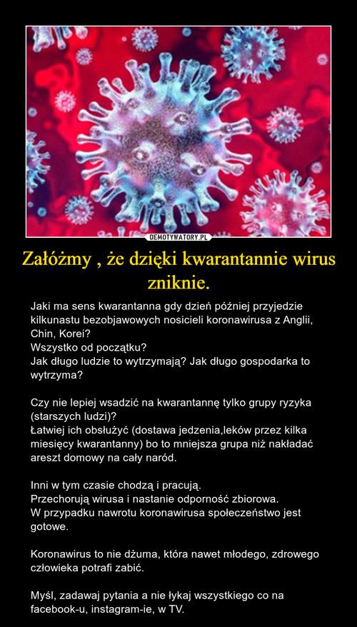 Załóżmy , że dzięki kwarantannie wirus zniknie.