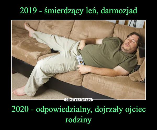 2020 - odpowiedzialny, dojrzały ojciec rodziny –