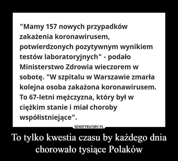 To tylko kwestia czasu by każdego dnia chorowało tysiące Polaków –