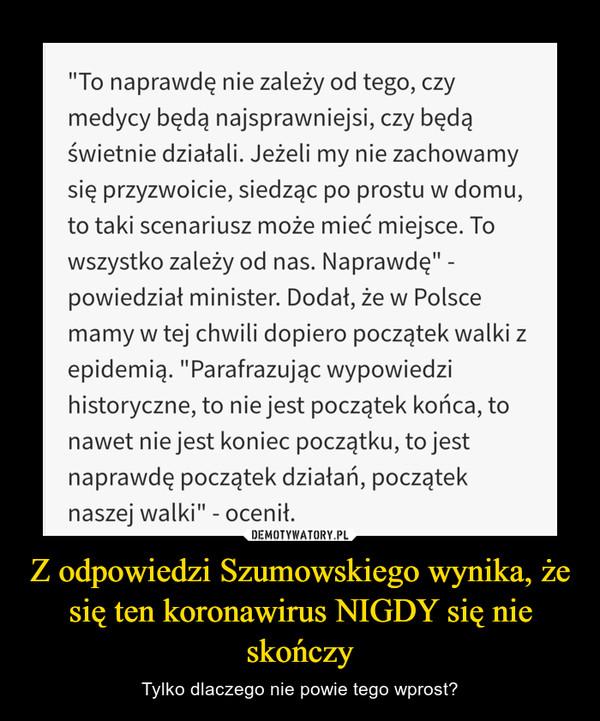 Z odpowiedzi Szumowskiego wynika, że się ten koronawirus NIGDY się nie skończy – Tylko dlaczego nie powie tego wprost?
