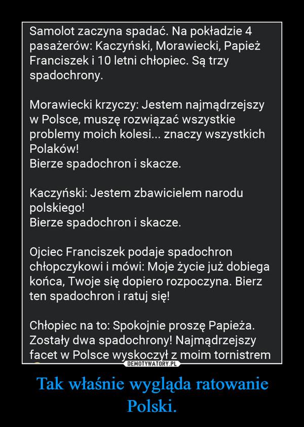 Tak właśnie wygląda ratowanie Polski. –