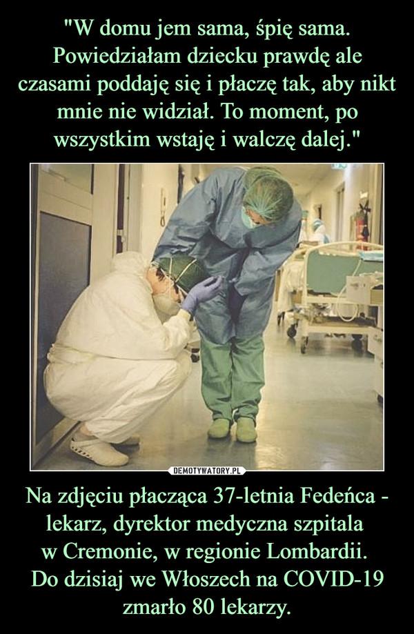 Na zdjęciu płacząca 37-letnia Fedeńca - lekarz, dyrektor medyczna szpitala w Cremonie, w regionie Lombardii. Do dzisiaj we Włoszech na COVID-19 zmarło 80 lekarzy. –