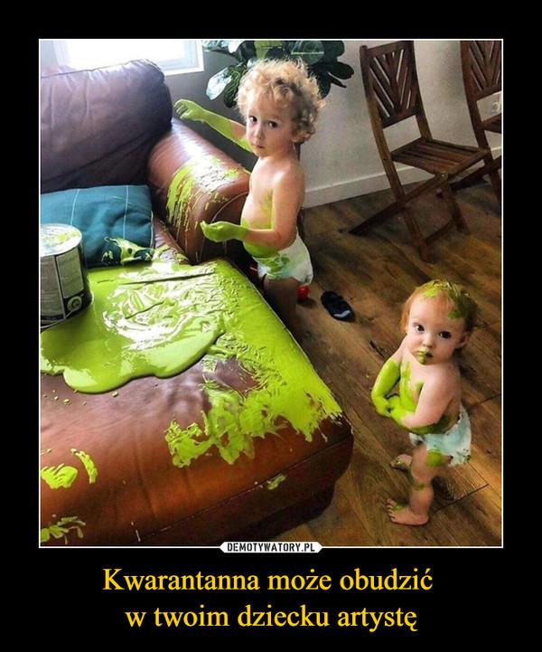 Kwarantanna może obudzić w twoim dziecku artystę –