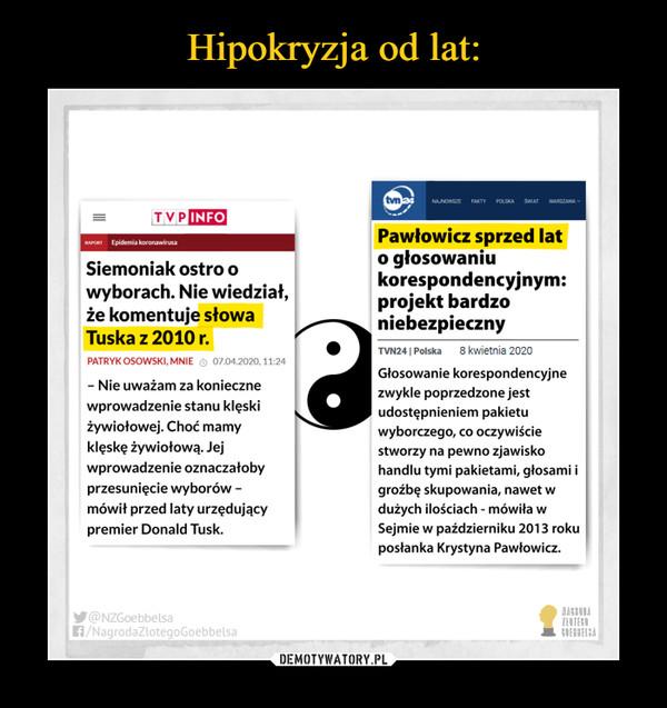 –  tvnaNAJNOWSZEFAKTYPOLSKAŚWIATWARSZAWATVPINFOPawłowicz sprzed lato głosowaniukorespondencyjnym:projekt bardzoniebezpiecznyRAPORT Epidemia koronawirusaSiemoniak ostro owyborach. Nie wiedział,że komentuje słowaTuska z 2010 r.TVN24   Polska8 kwietnia 2020PATRYK OSOWSKI, MNIE O 07.04.2020, 11:24Głosowanie korespondencyjne- Nie uważam za koniecznewprowadzenie stanu klęskiżywiołowej. Choć mamyklęskę żywiołową. Jejwprowadzenie oznaczałobyzwykle poprzedzone jestudostępnieniem pakietuwyborczego, co oczywiściestworzy na pewno zjawiskohandlu tymi pakietami, głosami iprzesunięcie wyborów -mówił przed laty urzędującygroźbę skupowania, nawet wdużych ilościach - mówiła wSejmie w październiku 2013 rokuposłanka Krystyna Pawłowicz.premier Donald Tusk.@NZGoebbelsaA/NagrodaZlotegoGoebbelsaNAGRODAZŁDTEGOCUEBBELSA