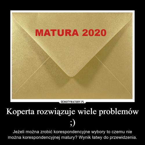Koperta rozwiązuje wiele problemów ;)