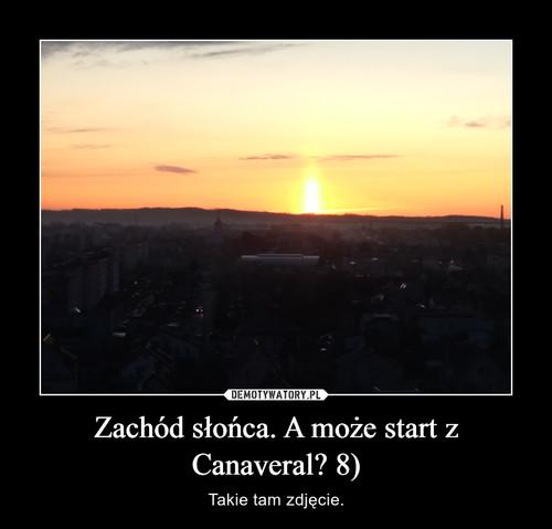 Zachód słońca. A może start z Canaveral? 8)