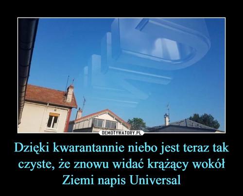 Dzięki kwarantannie niebo jest teraz tak czyste, że znowu widać krążący wokół Ziemi napis Universal