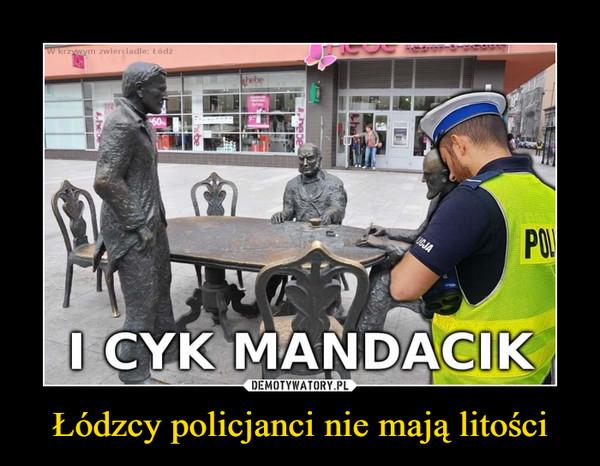 Łódzcy policjanci nie mają litości –