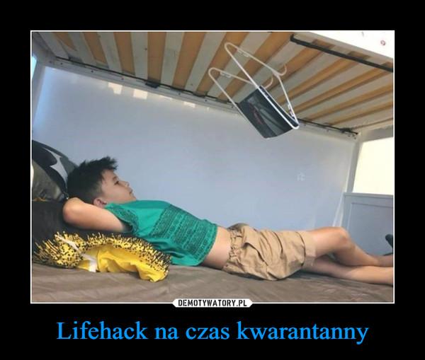 Lifehack na czas kwarantanny –