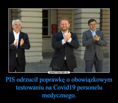 PIS odrzucił poprawkę o obowiązkowym testowaniu na Covid19 personelu medycznego.