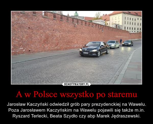 A w Polsce wszystko po staremu – Jarosław Kaczyński odwiedził grób pary prezydenckiej na Wawelu. Poza Jarosławem Kaczyńskim na Wawelu pojawili się także m.in. Ryszard Terlecki, Beata Szydło czy abp Marek Jędraszewski.