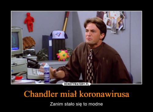 Chandler miał koronawirusa
