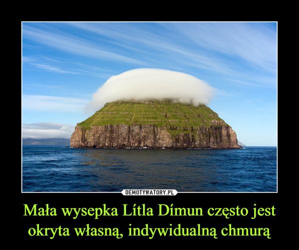 Mała wysepka Lítla Dímun często jest okryta własną, indywidualną chmurą –