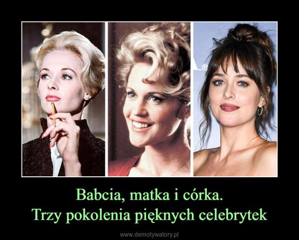 Babcia, matka i córka.Trzy pokolenia pięknych celebrytek –