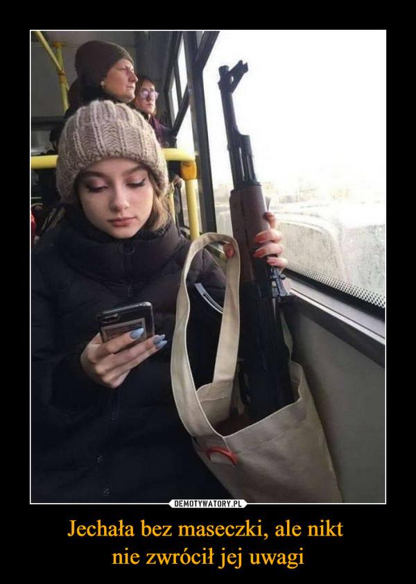 Jechała bez maseczki, ale nikt nie zwrócił jej uwagi –