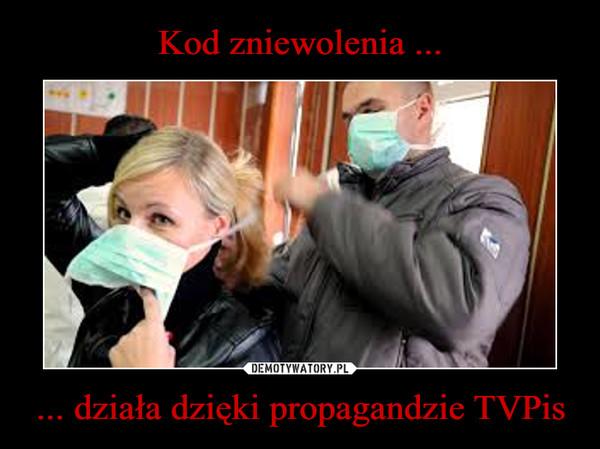 ... działa dzięki propagandzie TVPis –