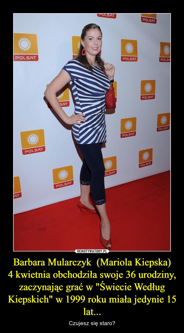 """Barbara Mularczyk  (Mariola Kiepska)4 kwietnia obchodziła swoje 36 urodziny, zaczynając grać w """"Świecie Według Kiepskich"""" w 1999 roku miała jedynie 15 lat... – Czujesz się staro?"""