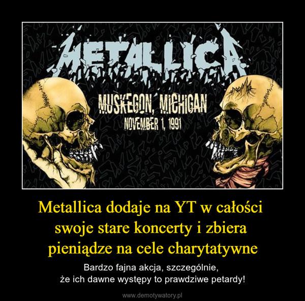 Metallica dodaje na YT w całości swoje stare koncerty i zbiera pieniądze na cele charytatywne – Bardzo fajna akcja, szczególnie, że ich dawne występy to prawdziwe petardy!