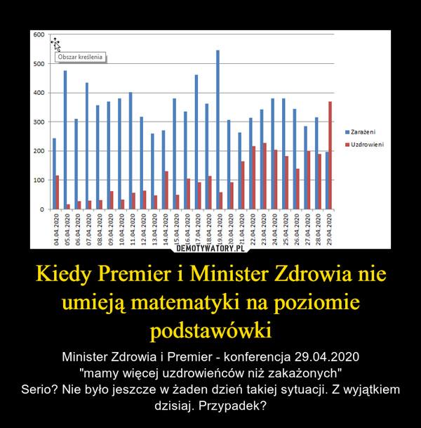 """Kiedy Premier i Minister Zdrowia nie umieją matematyki na poziomie podstawówki – Minister Zdrowia i Premier - konferencja 29.04.2020""""mamy więcej uzdrowieńców niż zakażonych""""Serio? Nie było jeszcze w żaden dzień takiej sytuacji. Z wyjątkiem dzisiaj. Przypadek?"""