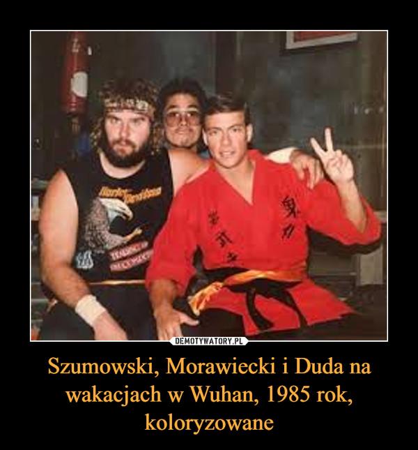 Szumowski, Morawiecki i Duda na wakacjach w Wuhan, 1985 rok, koloryzowane –