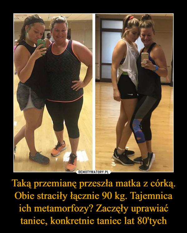 Taką przemianę przeszła matka z córką. Obie straciły łącznie 90 kg. Tajemnica ich metamorfozy? Zaczęły uprawiać taniec, konkretnie taniec lat 80'tych –