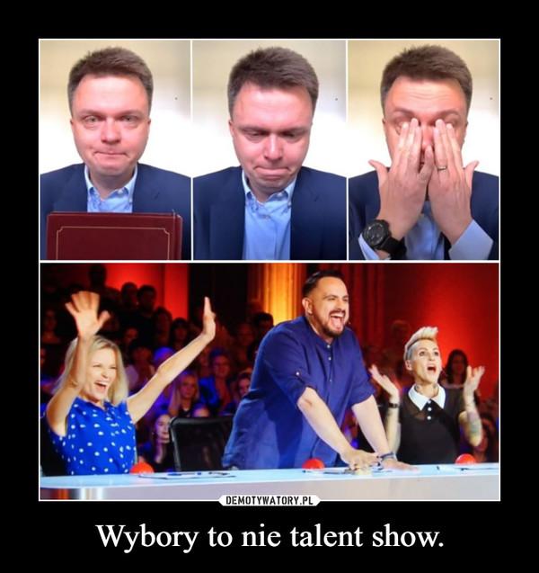Wybory to nie talent show. –