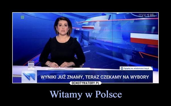 Witamy w Polsce –  WYNIKI JUŻ ZNAMY, TERAZ CZEKAMY NA WYBORY