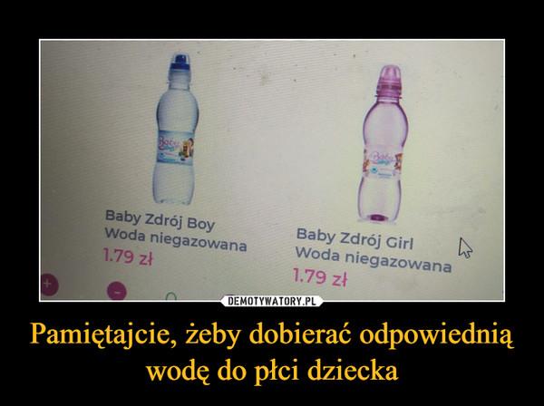 Pamiętajcie, żeby dobierać odpowiednią wodę do płci dziecka –  Baby Zdrój BoyWoda niegazowanaBaby Zdrój GirlWoda niegazowana