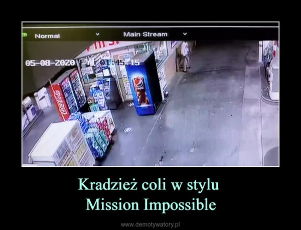 Kradzież coli w stylu Mission Impossible –