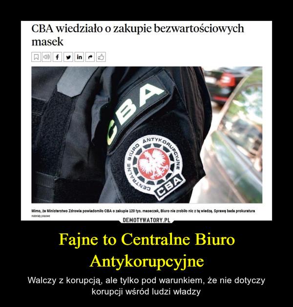 Fajne to Centralne Biuro Antykorupcyjne – Walczy z korupcją, ale tylko pod warunkiem, że nie dotyczy korupcji wśród ludzi władzy
