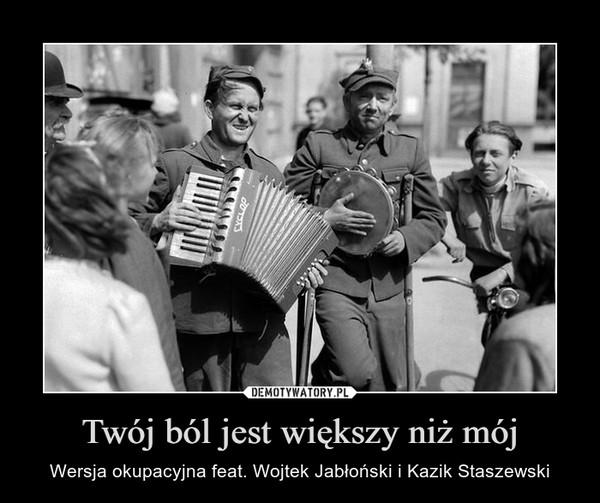 Twój ból jest większy niż mój – Wersja okupacyjna feat. Wojtek Jabłoński i Kazik Staszewski