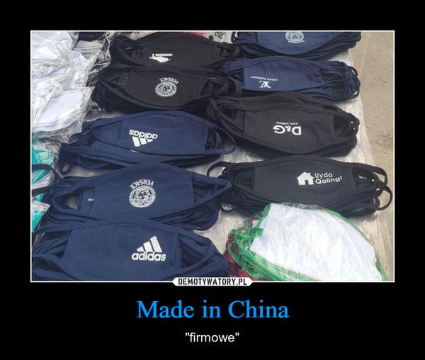 "Made in China – ""firmowe"""