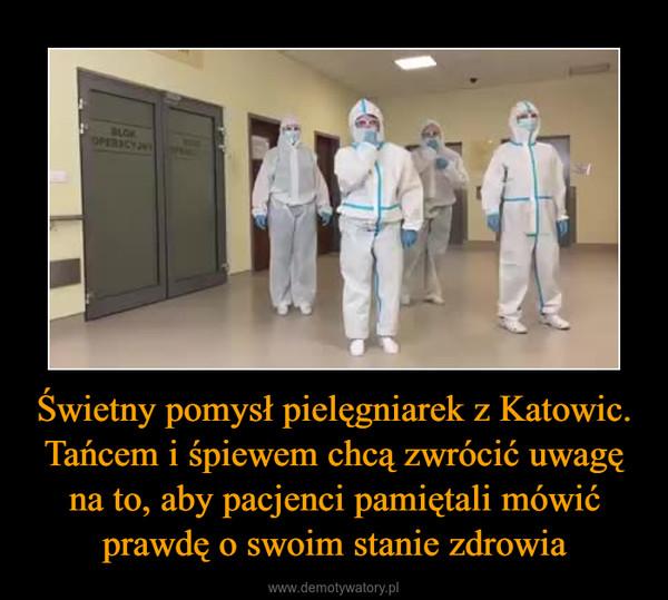 Świetny pomysł pielęgniarek z Katowic. Tańcem i śpiewem chcą zwrócić uwagę na to, aby pacjenci pamiętali mówić prawdę o swoim stanie zdrowia –