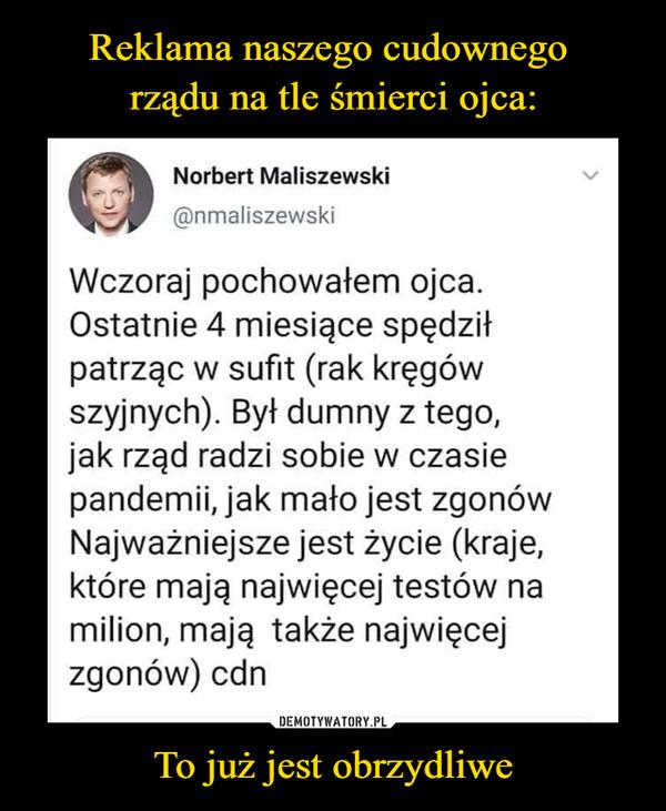 To już jest obrzydliwe –  Norbert Maliszewski@nmaliszewskiWczoraj pochowałem ojca.Ostatnie 4 miesiące spędziłpatrząc w sufit (rak kręgówszyjnych). Był dumny z tego,jak rząd radzi sobie w czasiepandemii, jak mało jest zgonówNajważniejsze jest życie (kraje,które mają najwięcej testów namilion, mają także najwięcejzgonów) cdn