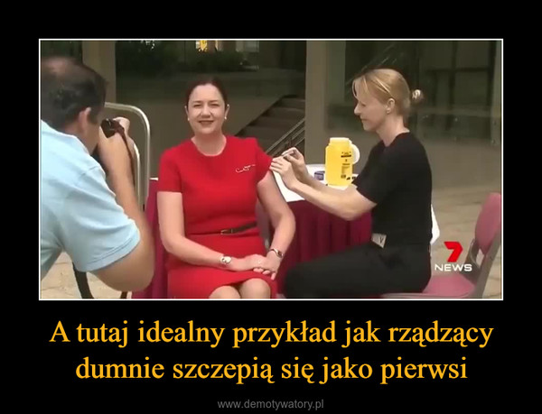 A tutaj idealny przykład jak rządzący dumnie szczepią się jako pierwsi –  fake news https://7news.com.au/news/qld/queensland-premier-annastacia-palaszczuks-fake-flu-vaccination-sparks-conspiracy-theories-c-1007814