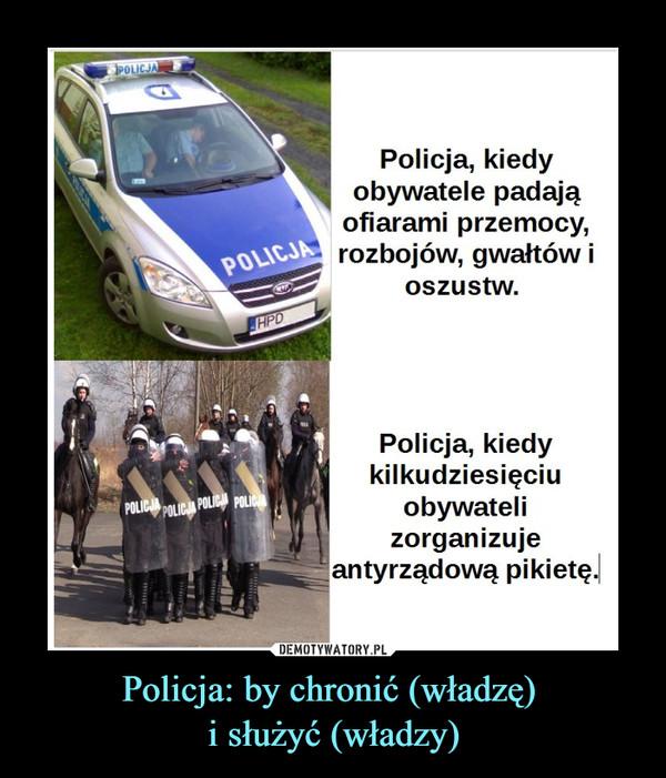 Policja: by chronić (władzę) i służyć (władzy) –  Policja, kiedyobywatele padająofiarami przemocy,rozbojów, gwałtów ioszustw.Policja, kiedykilkudziesięciuobywatelizorganizujeantyrządową pikietę.