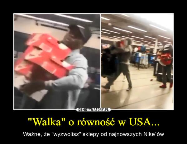 """""""Walka"""" o równość w USA... – Ważne, że """"wyzwolisz"""" sklepy od najnowszych Nike`ów"""