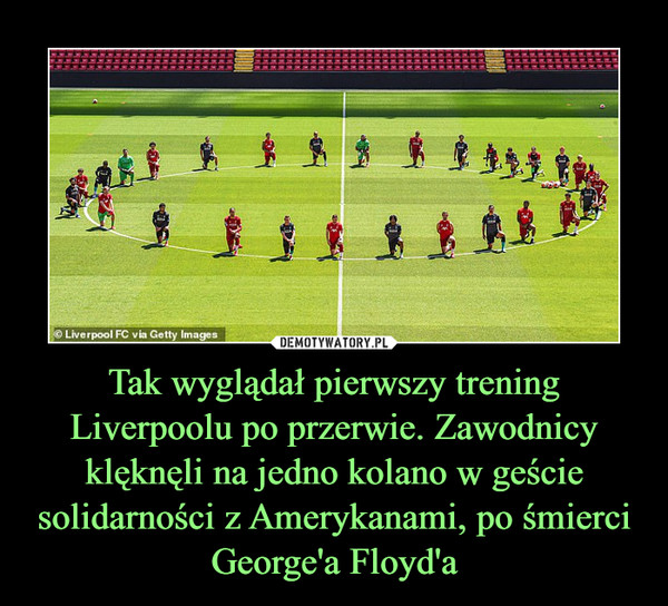 Tak wyglądał pierwszy trening Liverpoolu po przerwie. Zawodnicy klęknęli na jedno kolano w geście solidarności z Amerykanami, po śmierci George'a Floyd'a –