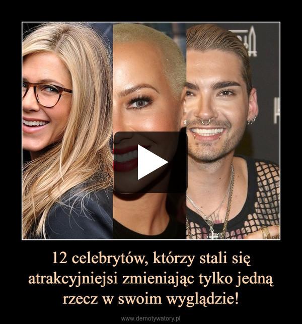 12 celebrytów, którzy stali się atrakcyjniejsi zmieniając tylko jedną rzecz w swoim wyglądzie! –