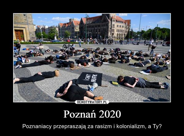 Poznań 2020 – Poznaniacy przepraszają za rasizm i kolonializm, a Ty?