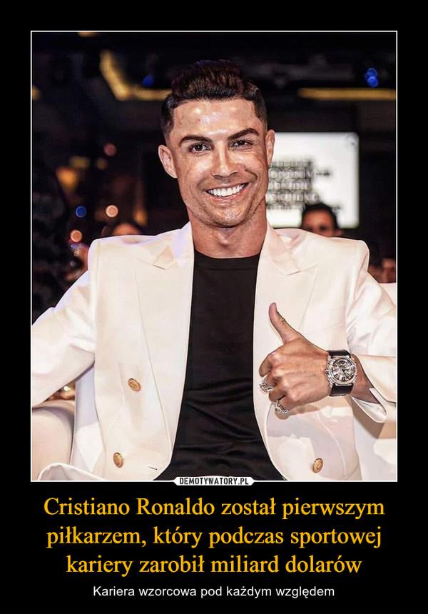 Cristiano Ronaldo został pierwszym piłkarzem, który podczas sportowej kariery zarobił miliard dolarów – Kariera wzorcowa pod każdym względem