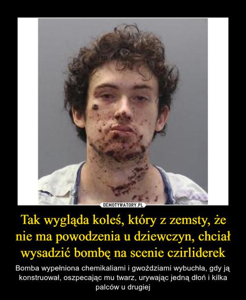 Tak wygląda koleś, który z zemsty, że nie ma powodzenia u dziewczyn, chciał wysadzić bombę na scenie czirliderek
