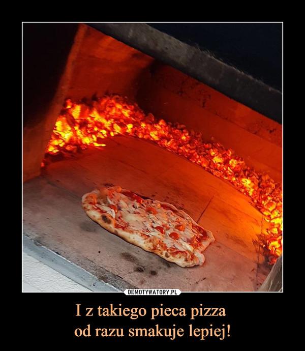 I z takiego pieca pizza od razu smakuje lepiej! –
