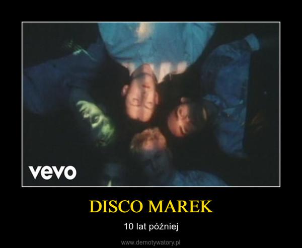 DISCO MAREK – 10 lat później