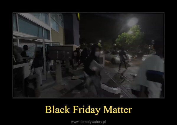 Black Friday Matter –